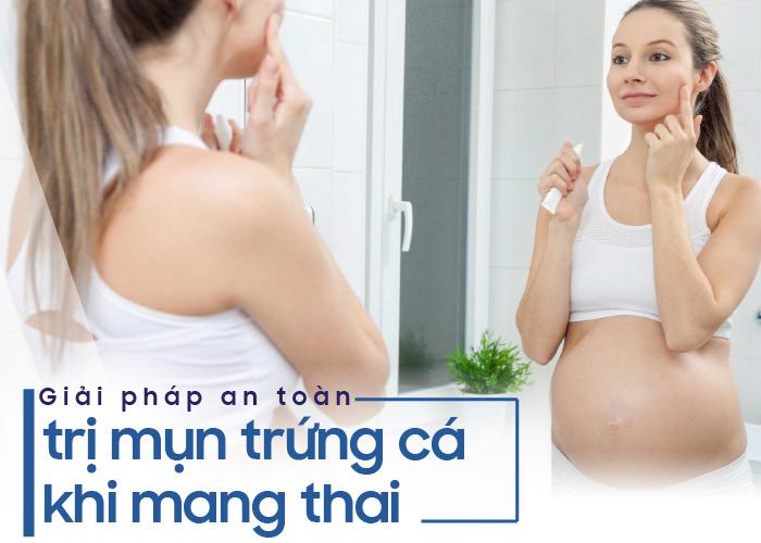 Giải pháp trị mụn trứng cá khi mang thai